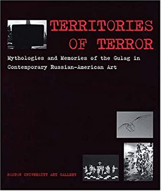 Territories of Terror: Mythologies and Memories of the Gulag in Contemporary Russian-American Art 9781881450252
