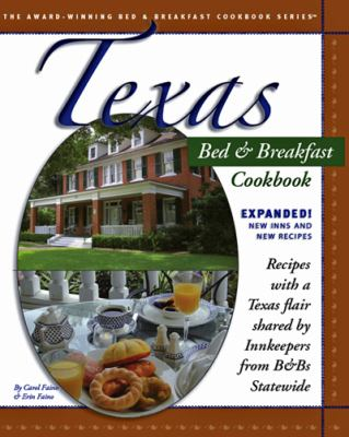 Texas Bed & Breakfast Cookbook: Recipes with a Texas Flair Shared by Innkeepers from B&Bs Statewide 9781889593203