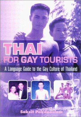Thai for Gay Tourists: A Language Guide to the Gay Culture of Thailand 9781887521116