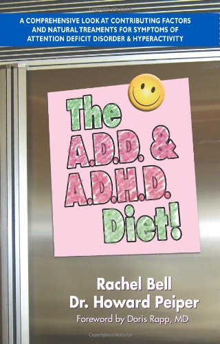 The A.D.D. and A.D.H.D. Diet!: A Comprehensive Look at Contributing Factors and Natural Treatments for Symptoms of Attention Deficit Disorder and Hyp 9781884820298