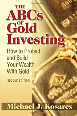 The ABCs of Gold Investing: How to Protect and Build Your Wealth with Gold 9781886039728