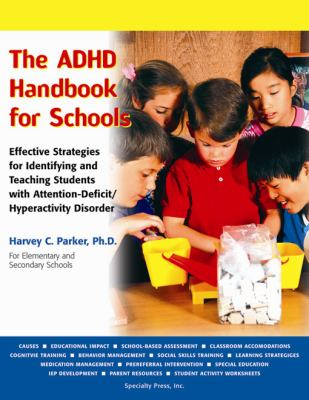 The ADHD Handbook for Schools: Effective Strategies for Identifying and Teaching Students with Attention-Deficit/Hyperactivity Disorder 9781886941618