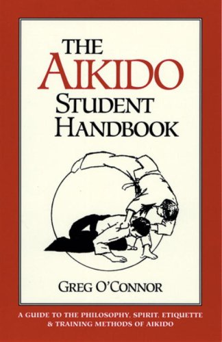 The Aikido Student Handbook: A Guide to the Philosophy, Spirit, Etiquette and Training Methods of Aikido 9781883319045