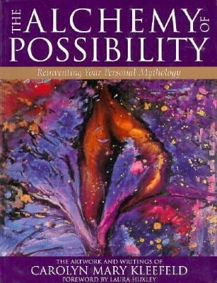 The Alchemy of Possibility: Reinventing Your Personal Mythology 9781886708037