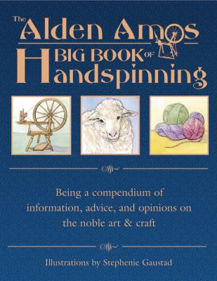 The Alden Amos Big Book of Handspinning: Being a Compendium of Information, Advice, and Opinions on the Noble Art & Craft 9781883010881