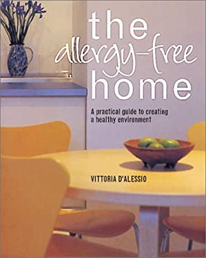 The Allergy-Free Home: A Practical Guide to Creating a Healthy Environment 9781883010973