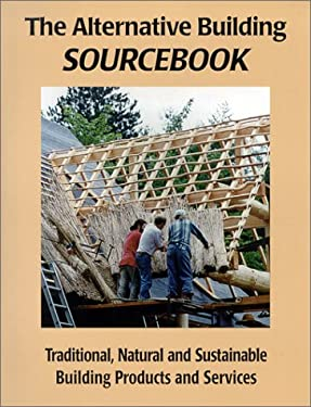 The Alternative Building Sourcebook: Traditional, Natural and Sustainable Building Products and Services 9781889269016