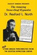 The Amazing Stone-Deaf Hypnotist - Dr. Rexford L. North 9781885846099