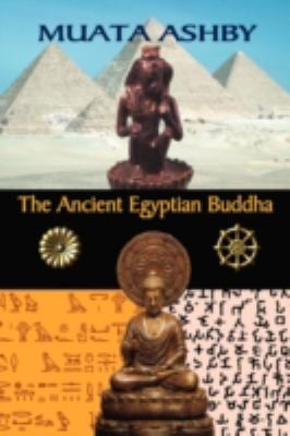 The Ancient Egyptian Buddha: The Ancient Egyptian Origins of Buddhism 9781884564796