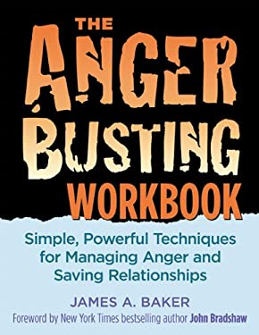 The Anger Busting Workbook: Simple, Powerful Techniques for Managing Anger & Saving Relationships 9781886298194
