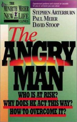 The Angry Man: Who is at Risk? Why Does He ACT This Way? How to Overcome It? 9781886463042