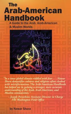 The Arab-American Handbook: A Guide to the Arab, Arab-American & Muslim Worlds 9781885942470
