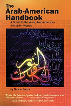 The Arab-American Handbook: A Guide to the Arab, Arab-American, and Muslim Worlds 9781885942142