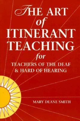 The Art of Intinerant Teaching for Teachers of the Deaf and Hardof Hearing 9781884362255