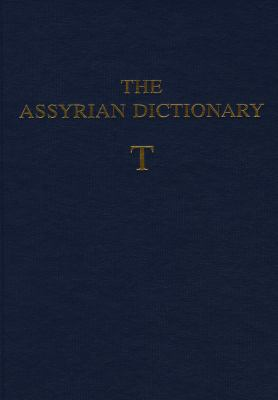 The Assyrian Dictionary of the Oriental Institute of the University of Chicago: Volume 18: T 9781885923424