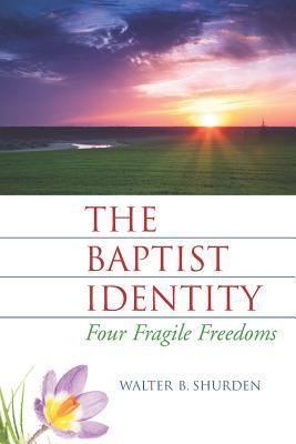 The Baptist Identity: Four Fragile Freedoms 9781880837207