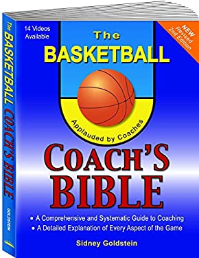 The Basketball Coach's Bible: A Comprehensive and Systematic Guide to Coaching 9781884357992