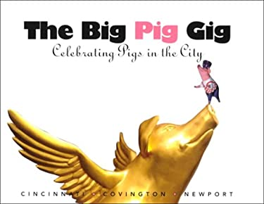 The Big Pig Gig: Celebrating Pigs in the City 9781882203703