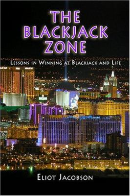 The Blackjack Zone: Lessons in Winning at Blackjack and Life 9781883423100