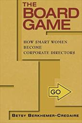 The Board Game: How Smart Women Become Corporate Directors