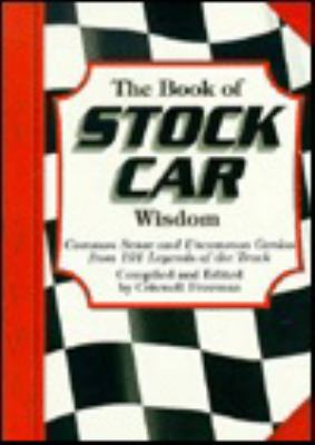 The Book of Stock Car Wisdom: Common Sense and Uncommon Genius from 101 Legends of the Track 9781887655125