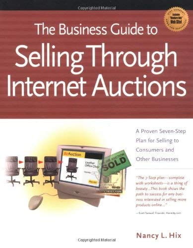 The Business Guide to Selling Through Internet Auctions: How to Implement a Structured Marketing Plan for Selling to Consumers and Other Businesses 9781885068736