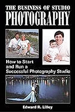 The Business of Studio Photography the Business of Studio Photography: How to Start and Run a Successful Photography Studio How to Start and Run a Suc 9781880559666