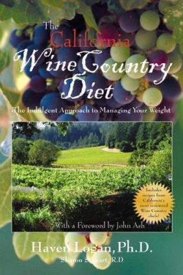 The California Wine Country Diet: The Indulgent Approach to Managing Your Weight 9781884956485