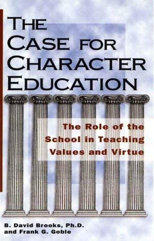 The Case for Character Education: The Role of the School in Teaching Values and Virtue 9781882349012