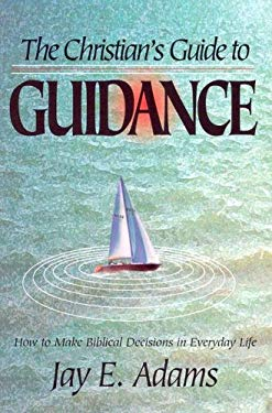 The Christian's Guide to Guidance: How to Make Biblical Decisions in Everyday Life 9781889032061