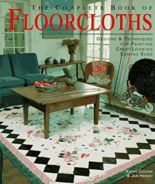 The Complete Book of Floorcloths: Designs & Techniques for Painting Great-Looking Canvas Rugs 9781887374194