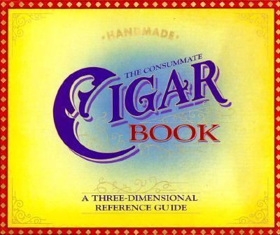 The Consummate Cigar Book: A Three-Dimensional Reference Guide 9781888443226