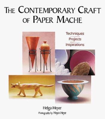 The Contemporary Craft of Paper Mache: Techniques, Projects, Inspirations 9781887374118