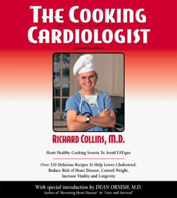 The Cooking Cardiologist: Recipes to Help Lower Your Cholesterol, Reduce Risk of Heart Disease, Control Weight, Increase Vitality and Longevity 9781889462059