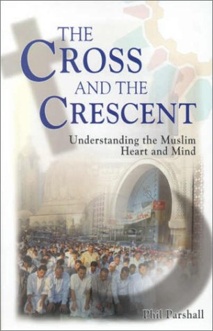 The Cross and the Crescent: Understanding the Muslim Heart & Mind 9781884543685