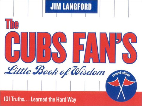 The Cubs Fan's Little Book of Wisdom, Second Edition: 101 Truths...Learned the Hard Way 9781888698534