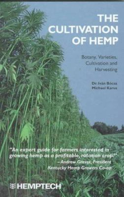 The Cultivation of Hemp: Botany, Varieties, Cultivation and Harvesting 9781886874039