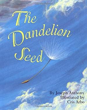 The Dandelion Seed - Anthony, Joseph A. / Arbo, Cris