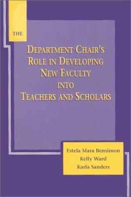 The Department Chair's Role in Developing New Faculty Into Teachers and Scholars 9781882982332