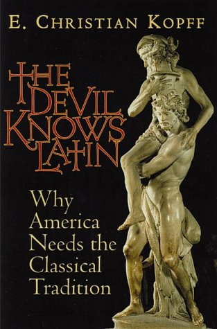The Devil Knows Latin: Why America Needs the Classical Tradition 9781882926251