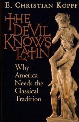 The Devil Knows Latin: Why America Needs the Classical Tradition 9781882926572