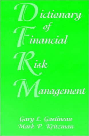The Dictionary of Financial Risk Management 9781883249571