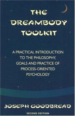 The Dreambody Toolkit: A Practical Introduction to the Philosophy, Goals, and Practice of Process-Oriented Psychology 9781887078016