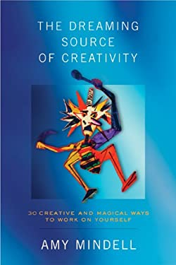 The Dreaming Source of Creativity: 30 Creative and Magical Ways to Work on Yourself 9781887078733