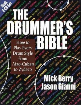 The Drummer's Bible: How to Play Every Drum Style from Afro-Cuban to Zydeco 9781884365324