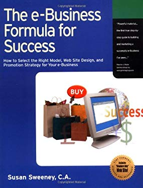The E-Business Formula for Success: How to Select the Right Model, Web Site Design, and Promotion Strategy for Your E-Business 9781885068606