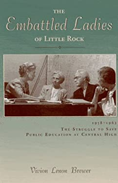 The Embattled Ladies of Little Rock: 1958-1963 the Struggle to Save Public Education at Central High 9781882897285