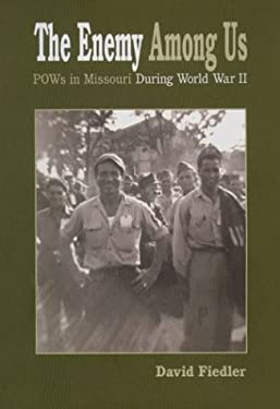 The Enemy Among Us: POWs in Missouri During World War II 9781883982492