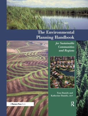 The Environmental Planning Handbook for Sustainable Communities and Regions 9781884829666