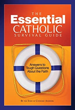 The Essential Catholic Survival Guide: Answers to Tough Questions about the Faith 9781888992816
